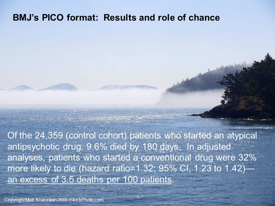 Copyright Matt Knannlein 2005 iStockPhoto.com BMJ's PICO format: Results and role of chance Of the 24,359 (control cohort) patients who started an aty