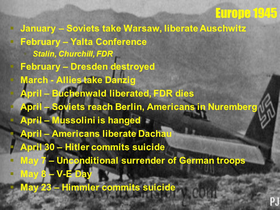 Europe 1945  January – Soviets take Warsaw, liberate Auschwitz  February – Yalta Conference Stalin, Churchill, FDR  February – Dresden destroyed 