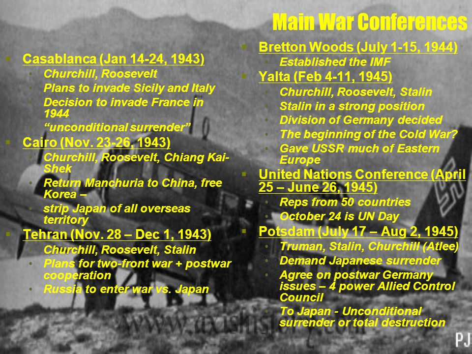 Main War Conferences  Casablanca (Jan 14-24, 1943) Churchill, Roosevelt Plans to invade Sicily and Italy Decision to invade France in 1944 unconditional surrender  Cairo (Nov.