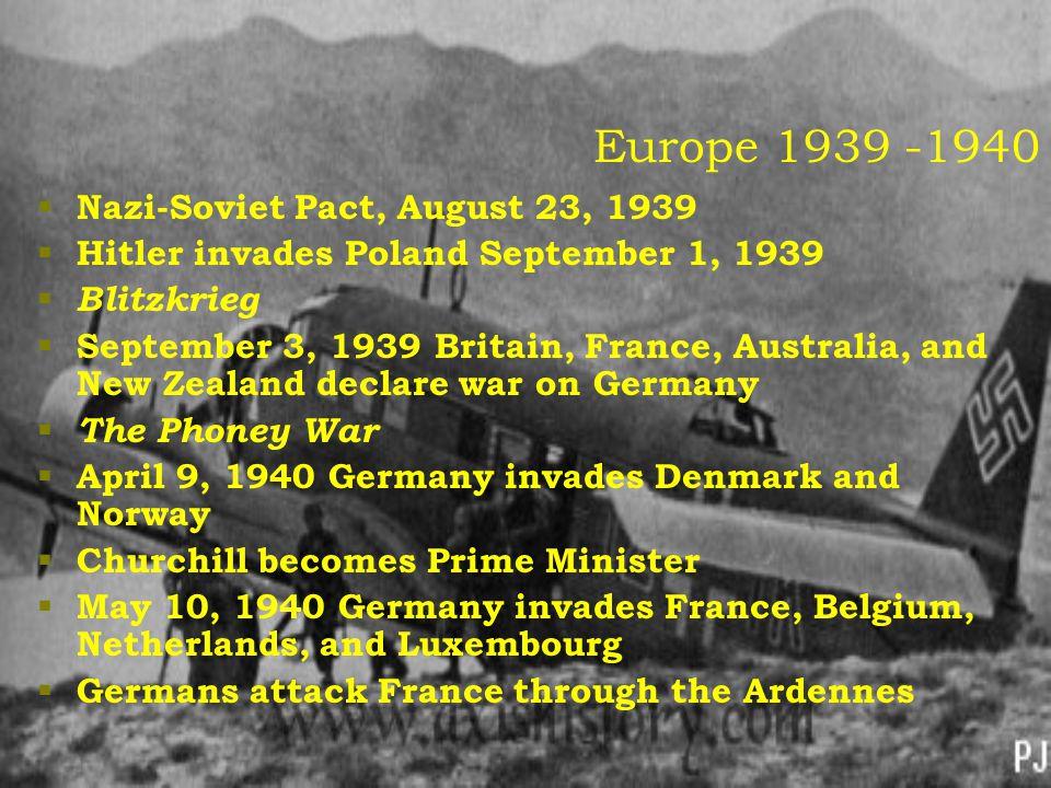 Europe 1939 -1940  Nazi-Soviet Pact, August 23, 1939  Hitler invades Poland September 1, 1939  Blitzkrieg  September 3, 1939 Britain, France, Aust