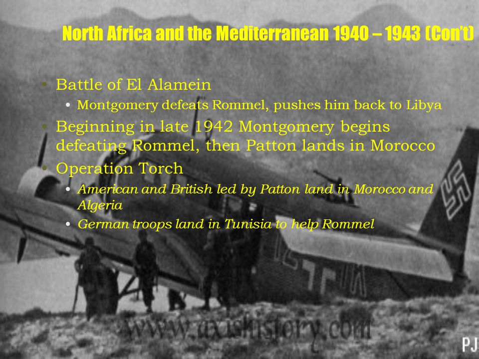 North Africa and the Mediterranean 1940 – 1943 (Con't) Battle of El Alamein Montgomery defeats Rommel, pushes him back to Libya Beginning in late 1942