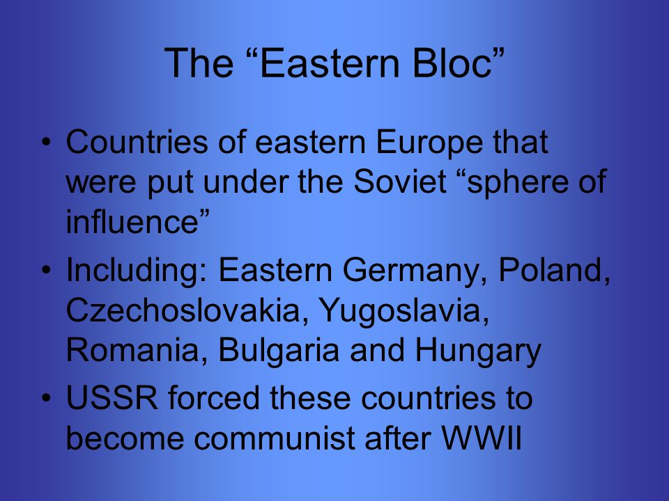 Soviet Goals After WWII To prevent future attacks from the Germans by creating a buffer zone (protective area) To spread communism around Europe and the world Think geographically… How can the USSR accomplish both goals