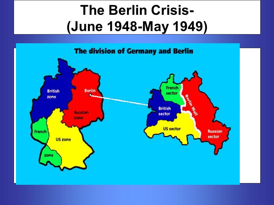 The Berlin Crisis- (June 1948-May 1949)