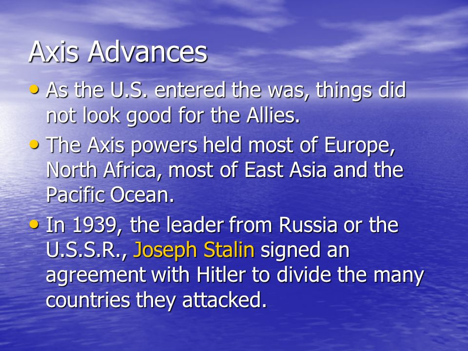 Axis Advances As the U.S. entered the was, things did not look good for the Allies. As the U.S. entered the was, things did not look good for the Alli