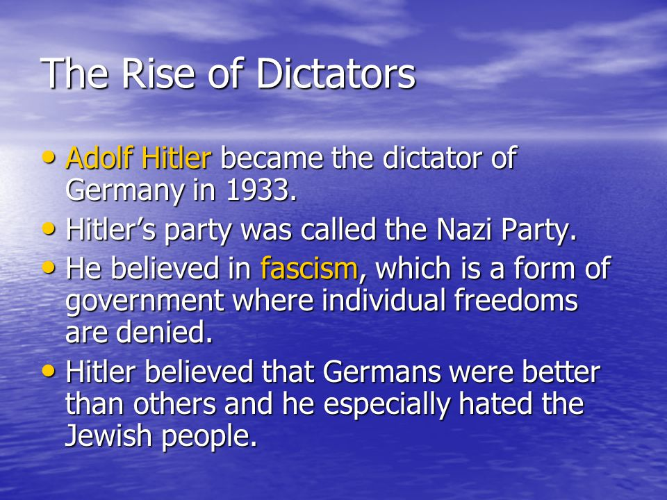 The Rise of Dictators Adolf Hitler became the dictator of Germany in 1933. Adolf Hitler became the dictator of Germany in 1933. Hitler's party was cal