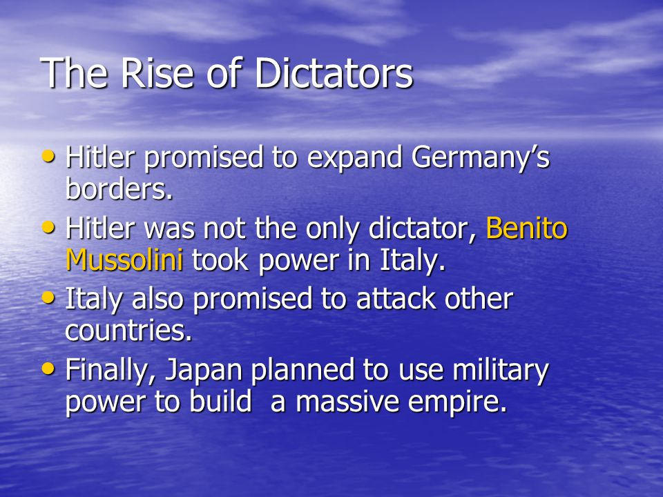 The Rise of Dictators Hitler promised to expand Germany's borders. Hitler promised to expand Germany's borders. Hitler was not the only dictator, Beni