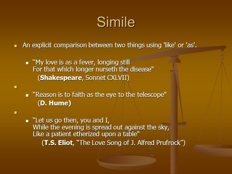 Simile An explicit comparison between two things using like or as .