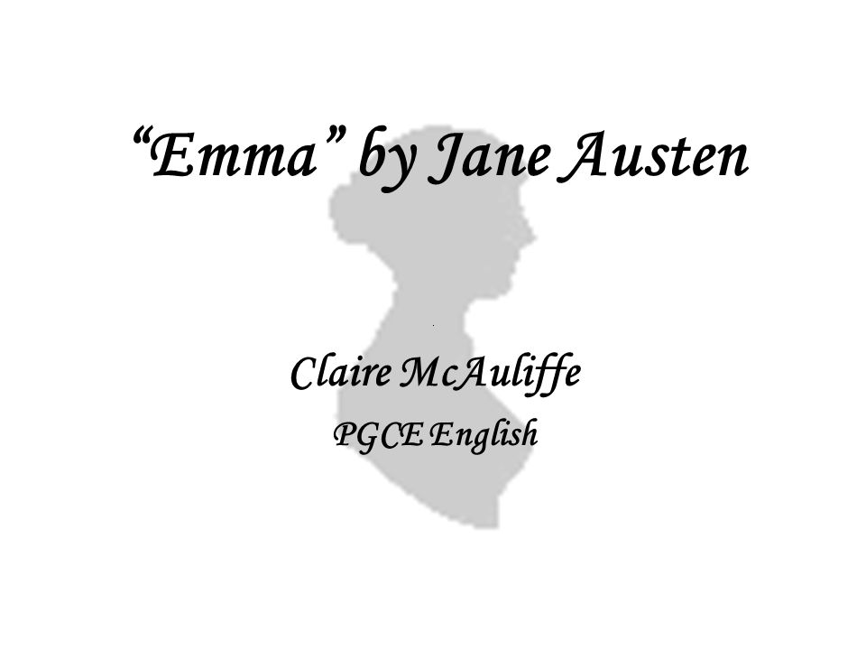 Emma by Jane Austen Claire McAuliffe PGCE English