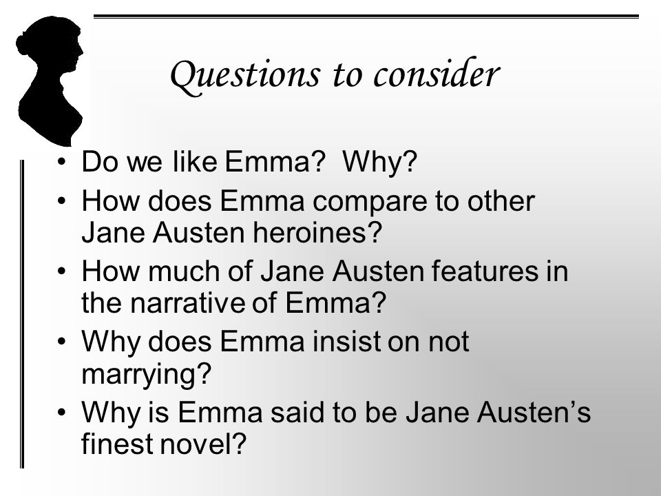 Questions to consider Do we like Emma. Why. How does Emma compare to other Jane Austen heroines.
