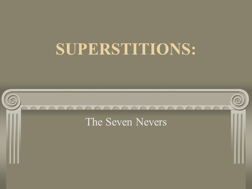 SUPERSTITIONS: The Seven Nevers