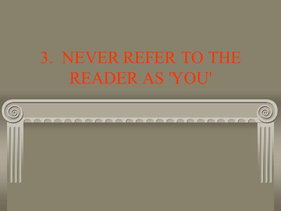 3. NEVER REFER TO THE READER AS YOU