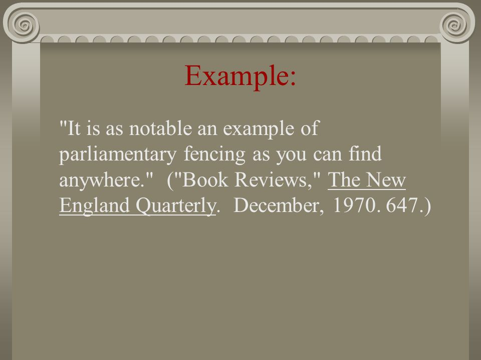 Example: It is as notable an example of parliamentary fencing as you can find anywhere. ( Book Reviews, The New England Quarterly.
