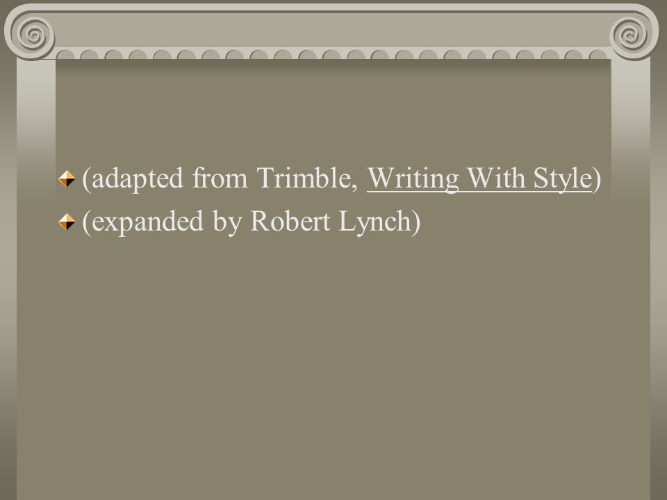 (adapted from Trimble, Writing With Style) (expanded by Robert Lynch)