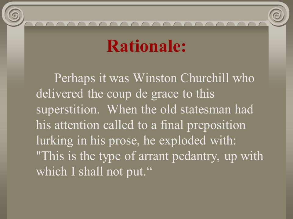 Rationale: Perhaps it was Winston Churchill who delivered the coup de grace to this superstition.