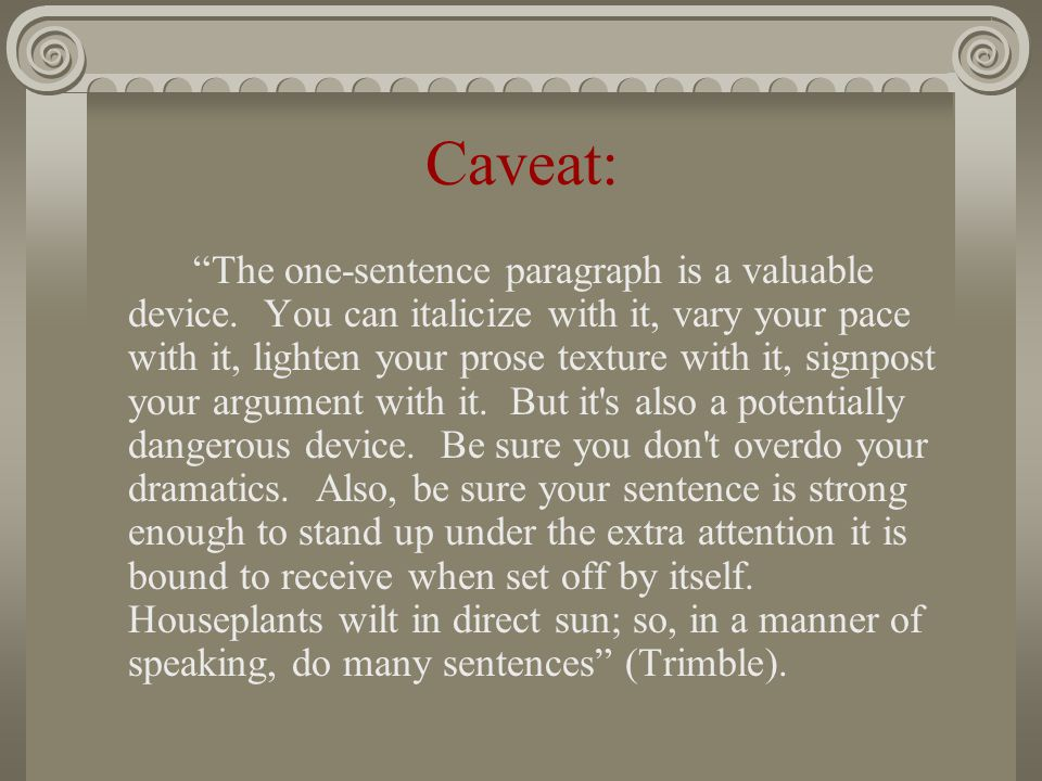 Caveat: The one-sentence paragraph is a valuable device.