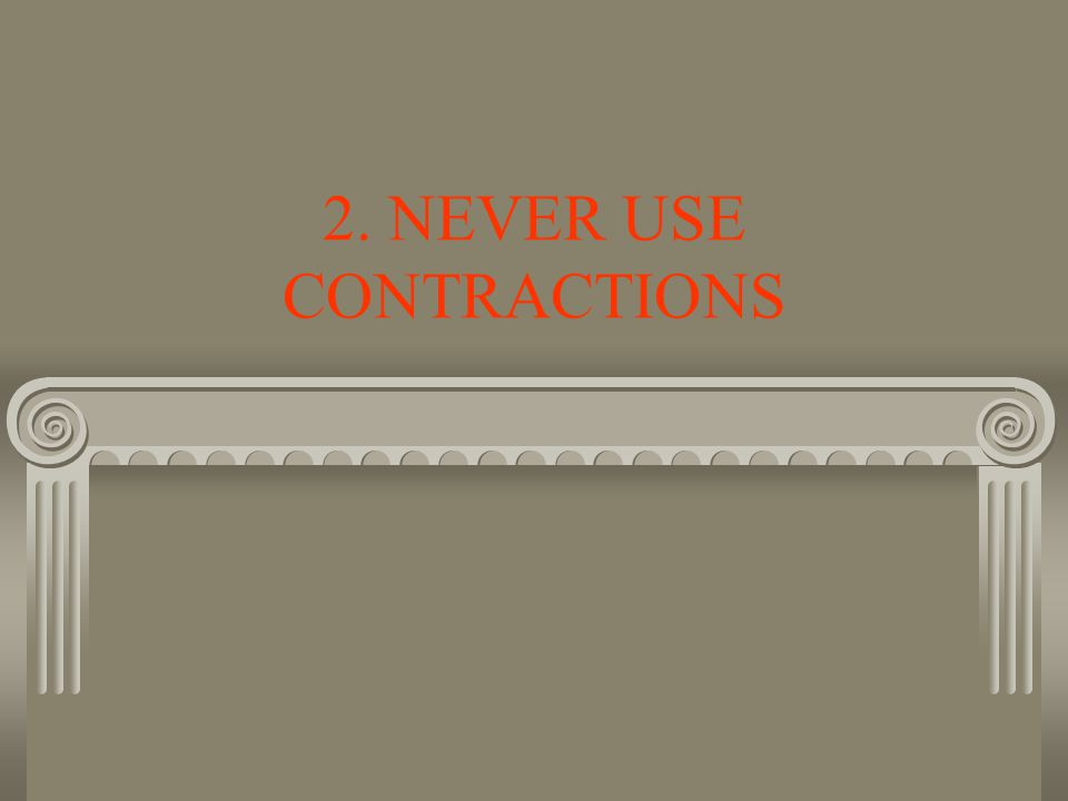 2. NEVER USE CONTRACTIONS