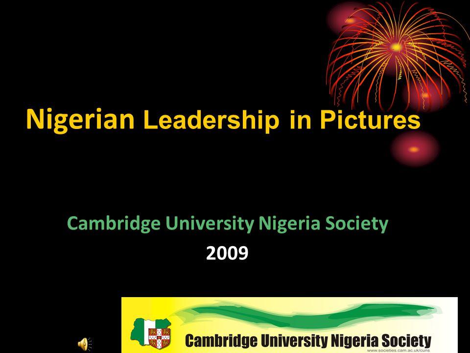 Nigerian Leadership in Pictures Cambridge University Nigeria Society 2009