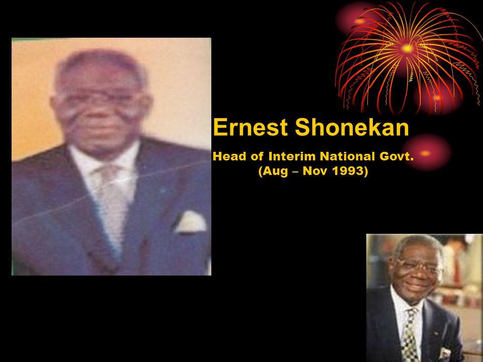 Ernest Shonekan Head of Interim National Govt. (Aug – Nov 1993)