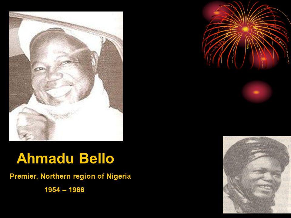 Ahmadu Bello Premier, Northern region of Nigeria 1954 – 1966