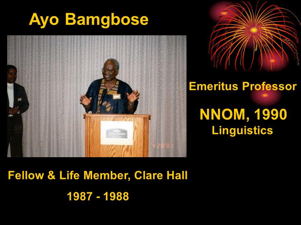 Ayo Bamgbose Emeritus Professor NNOM, 1990 Linguistics Fellow & Life Member, Clare Hall 1987 - 1988