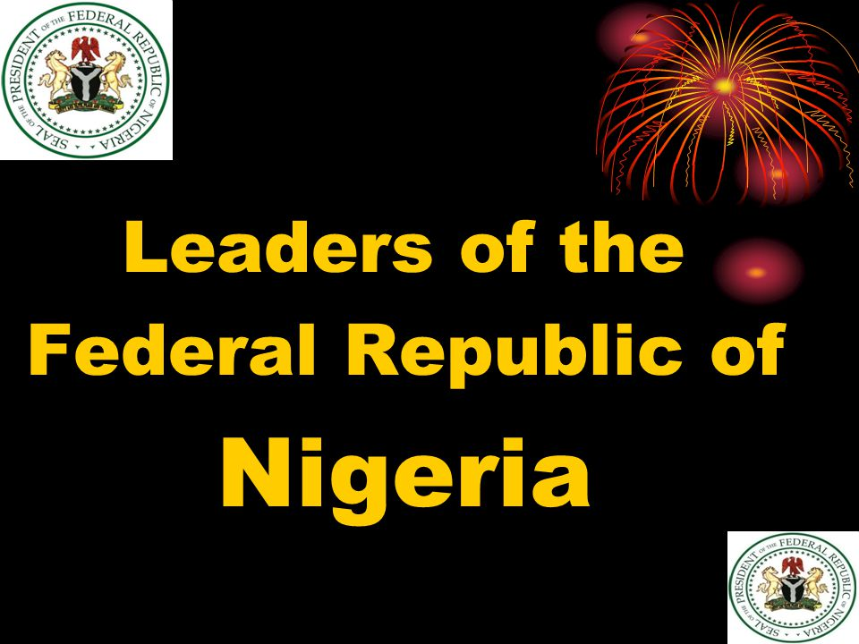 Leaders of the Federal Republic of Nigeria