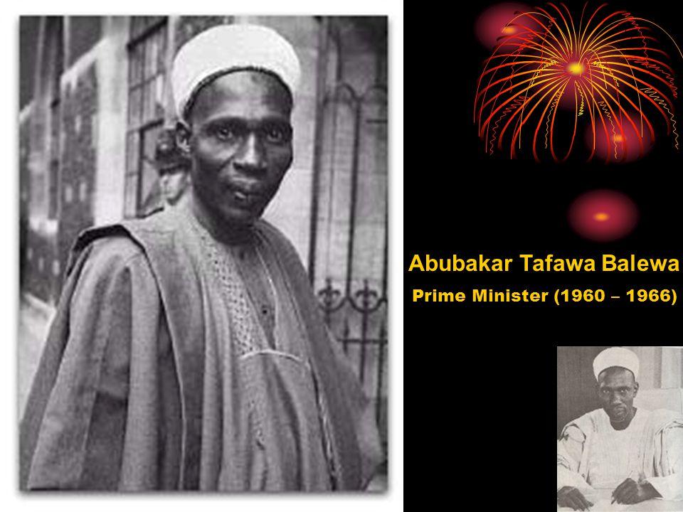 Abubakar Tafawa Balewa Prime Minister (1960 – 1966)