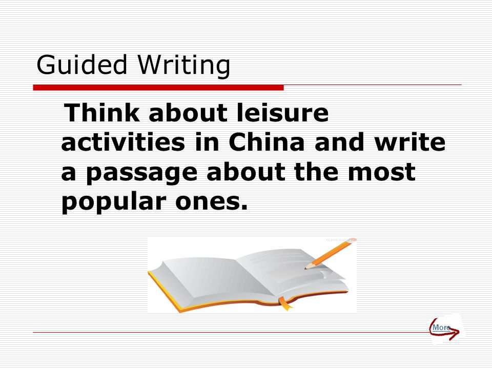 Guided Writing Think about leisure activities in China and write a passage about the most popular ones.