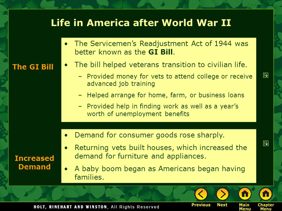 Life in America after World War II Demand for consumer goods rose sharply. Returning vets built houses, which increased the demand for furniture and a