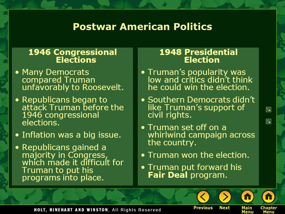 Postwar American Politics 1946 Congressional Elections Many Democrats compared Truman unfavorably to Roosevelt. Republicans began to attack Truman bef