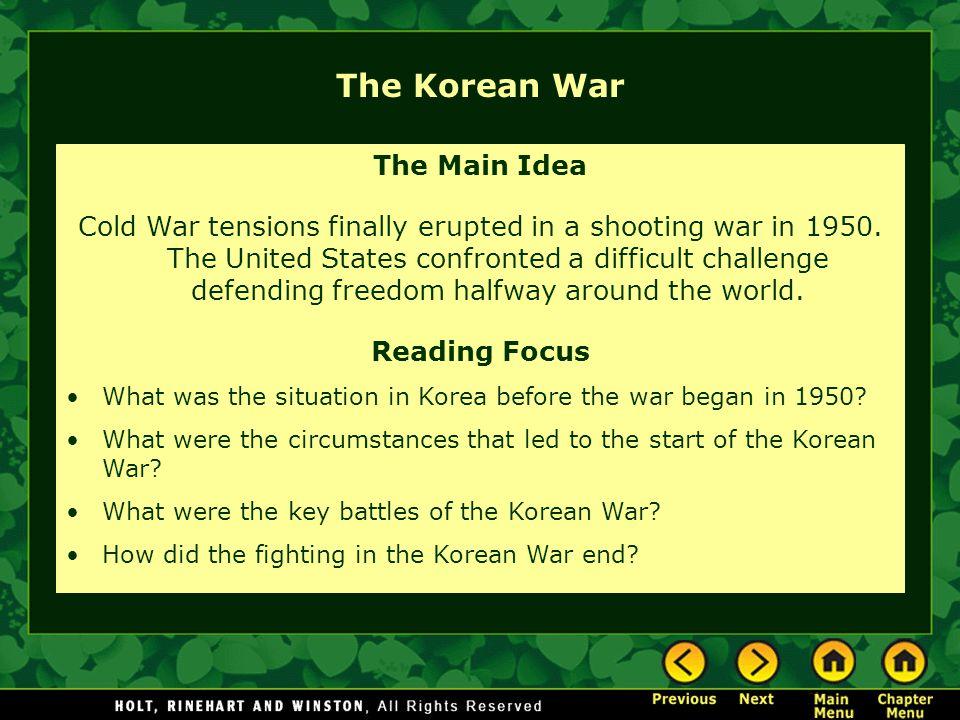 The Korean War The Main Idea Cold War tensions finally erupted in a shooting war in 1950. The United States confronted a difficult challenge defending