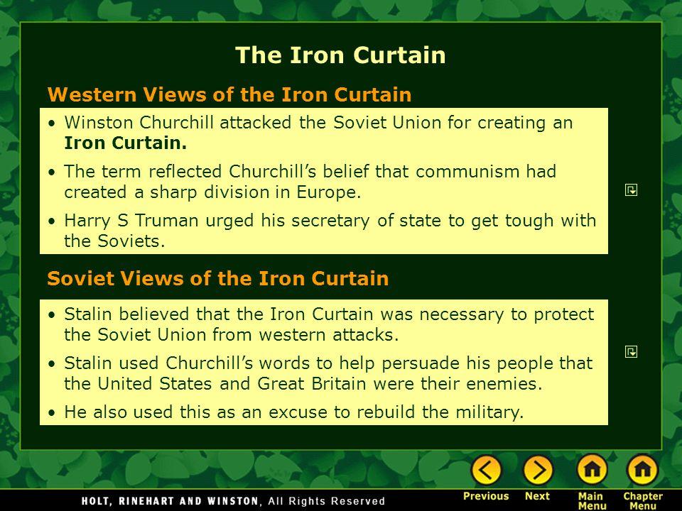Western Views of the Iron Curtain Soviet Views of the Iron Curtain Winston Churchill attacked the Soviet Union for creating an Iron Curtain. The term