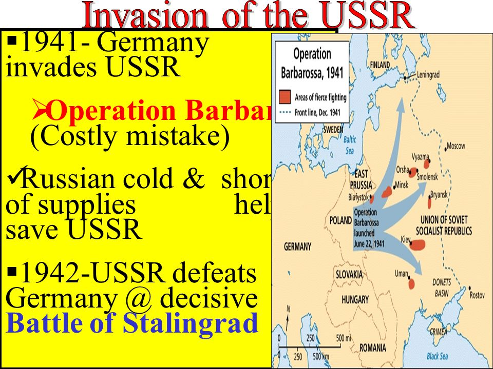  1941- Germany invades USSR  Operation Barbarossa (Costly mistake) Russian cold & shortage of supplies help save USSR  1942-USSR defeats Germany @ decisive Battle of Stalingrad