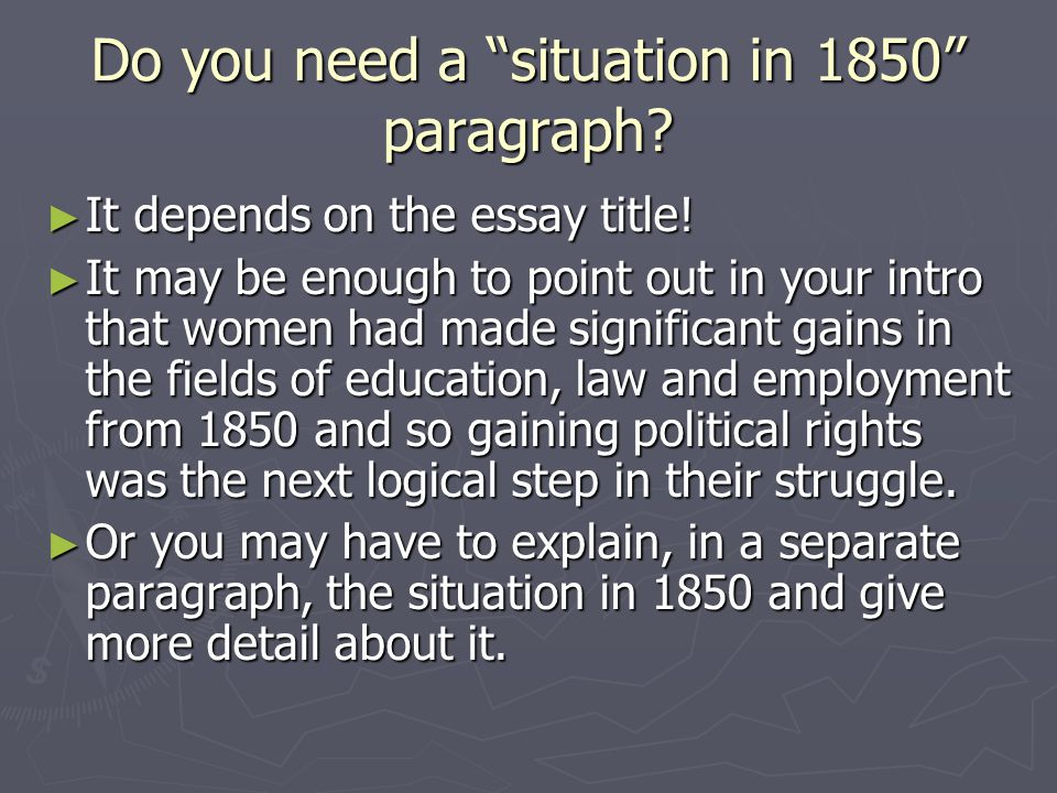 Do you need a situation in 1850 paragraph.► It depends on the essay title.