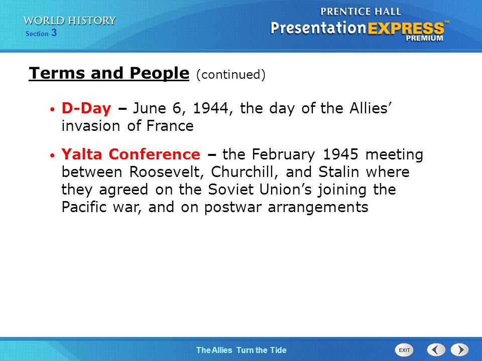 The Allies Turn the Tide Section 3 Terms and People (continued) D-Day – June 6, 1944, the day of the Allies' invasion of France Yalta Conference – the