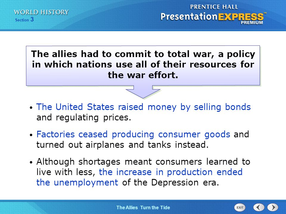 The Allies Turn the Tide Section 3 The United States raised money by selling bonds and regulating prices. Factories ceased producing consumer goods an