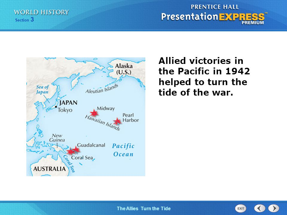 The Allies Turn the Tide Section 3 Allied victories in the Pacific in 1942 helped to turn the tide of the war.
