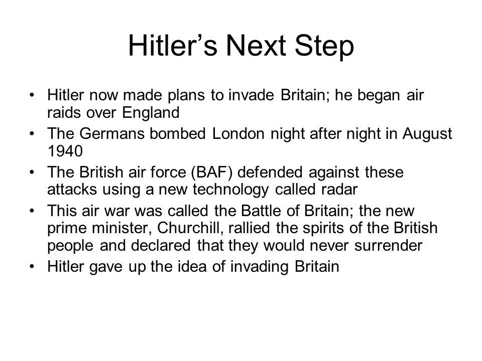 Hitler's Next Step Hitler now made plans to invade Britain; he began air raids over England The Germans bombed London night after night in August 1940