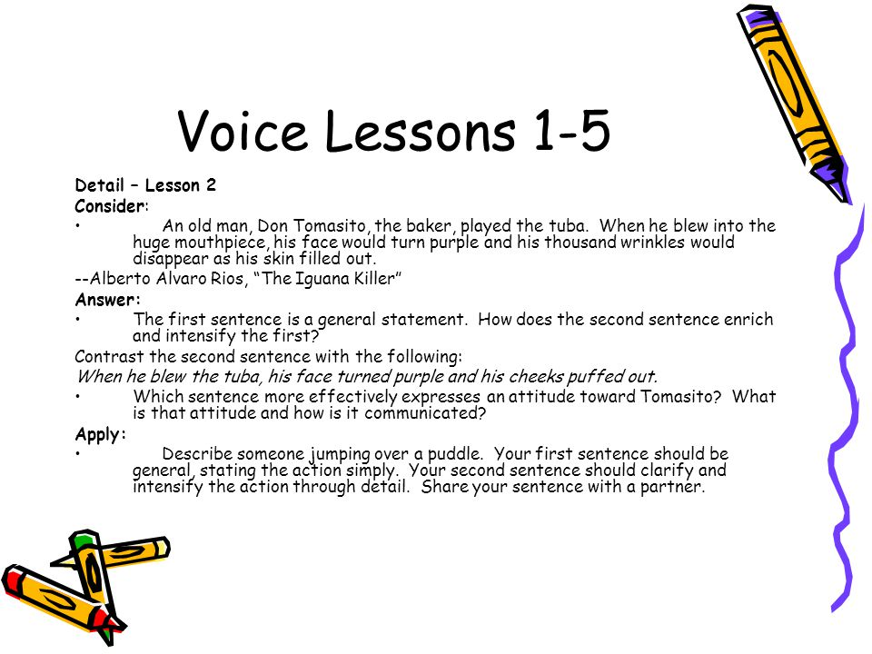Voice Lessons 1-5 Detail – Lesson 2 Consider: An old man, Don Tomasito, the baker, played the tuba. When he blew into the huge mouthpiece, his face wo