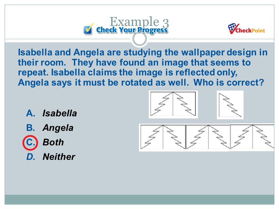 Example 3 A.Isabella B.Angela C.Both D.Neither Isabella and Angela are studying the wallpaper design in their room.