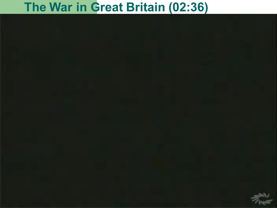 The War in Great Britain (02:36)
