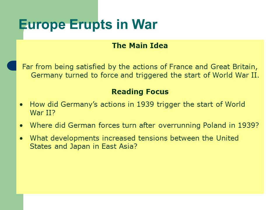 Europe Erupts in War The Main Idea Far from being satisfied by the actions of France and Great Britain, Germany turned to force and triggered the star