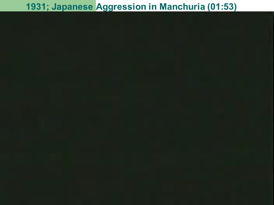 1931; Japanese Aggression in Manchuria (01:53)