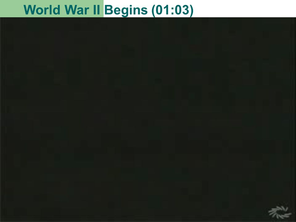 World War II Begins (01:03)