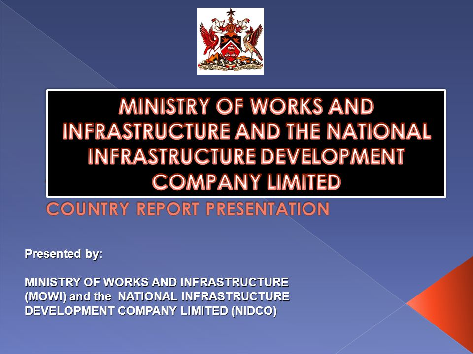 Presented by: MINISTRY OF WORKS AND INFRASTRUCTURE (MOWI) and the NATIONAL INFRASTRUCTURE DEVELOPMENT COMPANY LIMITED (NIDCO)