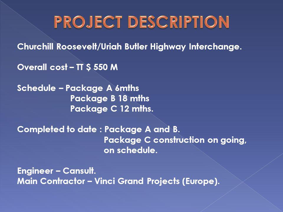 Churchill Roosevelt/Uriah Butler Highway Interchange. Overall cost – TT $ 550 M Schedule – Package A 6mths Package B 18 mths Package C 12 mths. Comple