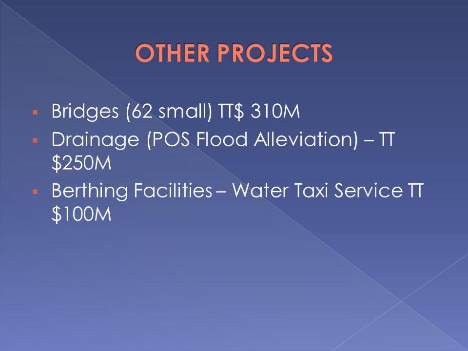  Bridges (62 small) TT$ 310M  Drainage (POS Flood Alleviation) – TT $250M  Berthing Facilities – Water Taxi Service TT $100M