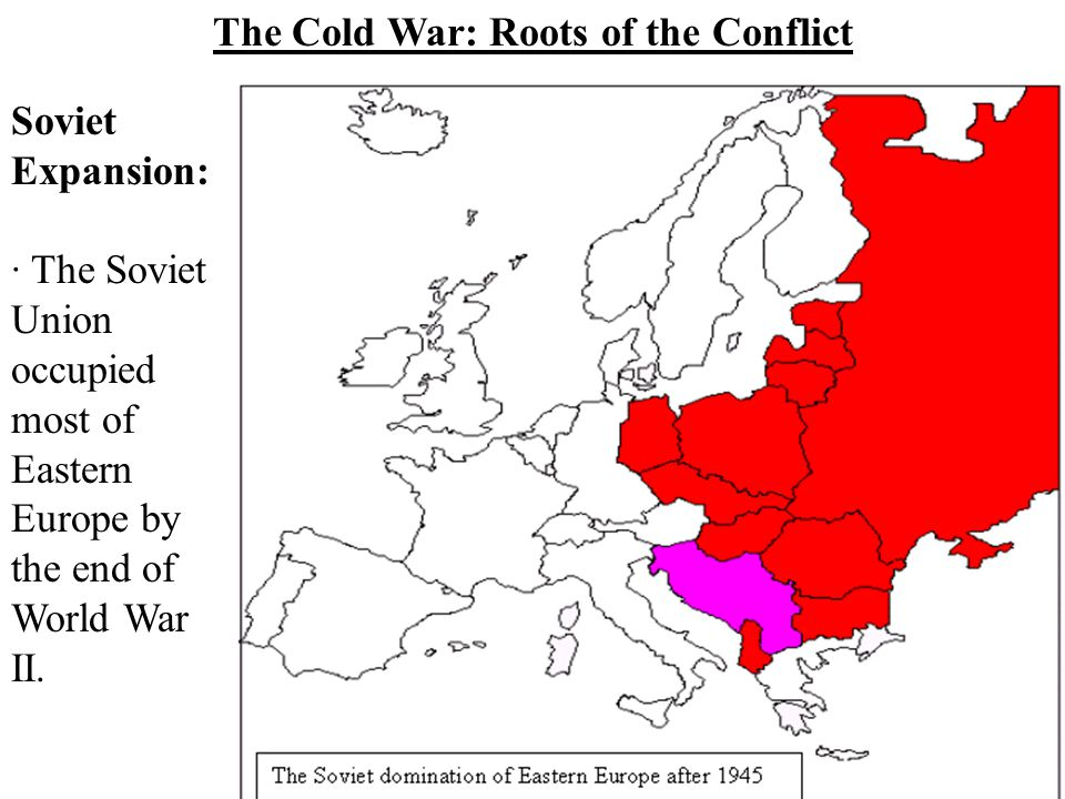 """The Ideological Struggle Soviet & Eastern Bloc Nations [""""Iron Curtain""""] US & the Western Democracies GOAL  spread world- wide Communism GOAL  """"Conta"""