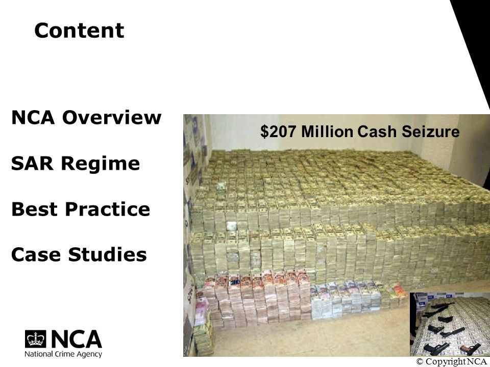 Content © Copyright NCA $207 Million Cash Seizure NCA Overview SAR Regime Best Practice Case Studies
