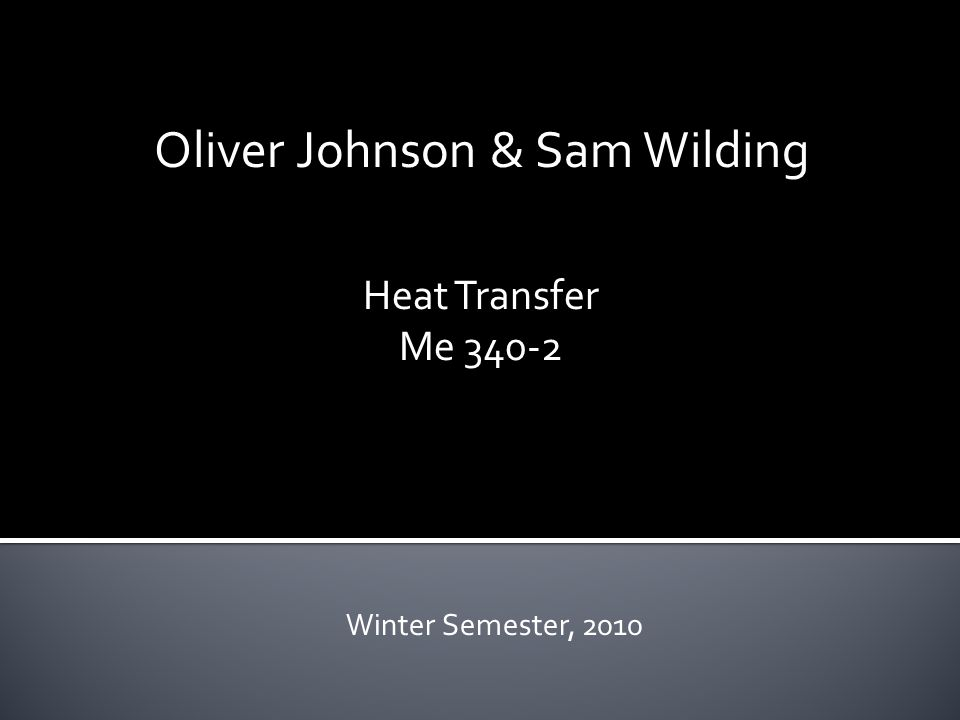 Oliver Johnson & Sam Wilding Heat Transfer Me 340-2 Winter Semester, 2010