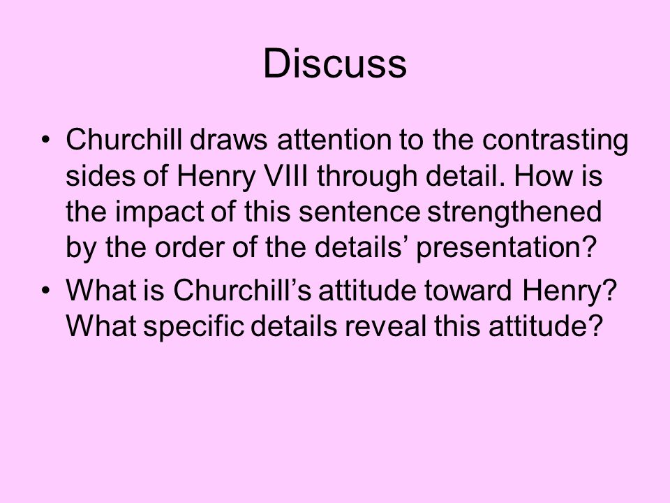 Discuss Churchill draws attention to the contrasting sides of Henry VIII through detail. How is the impact of this sentence strengthened by the order